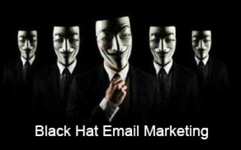 机密分享:黑帽邮件营销教程下载(Black Hat Email Marketing)